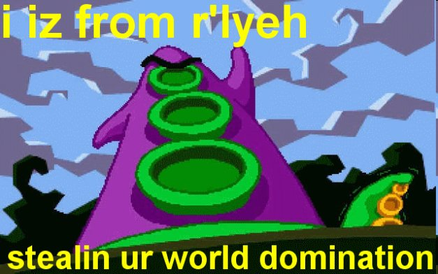 I IZ FROM R'LYEH, STEALIN UR WORLD DOMINATION