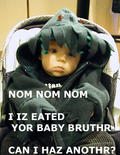 NOM NOM NOM - I IZ EATED YOR BABY BRUTHR - CAN I HAZ ANOTHR?