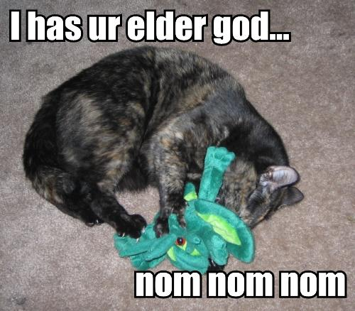 I HAS UR ELDER GOD...  NOM NOM NOM